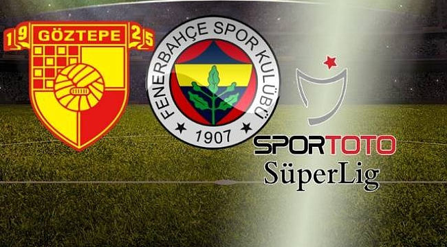 Fenerbahçe Göztepe deplasmanında başlıyor