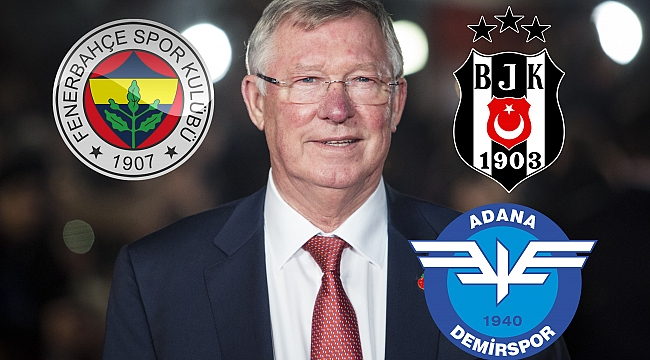 Alex Ferguson, Fenerbahçe, Beşiktaş ve Adana...