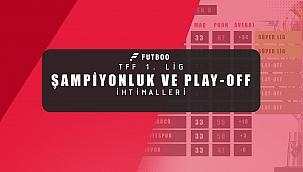 TFF 1. Lig'de ihtimaller! Şampiyonluk, play-off