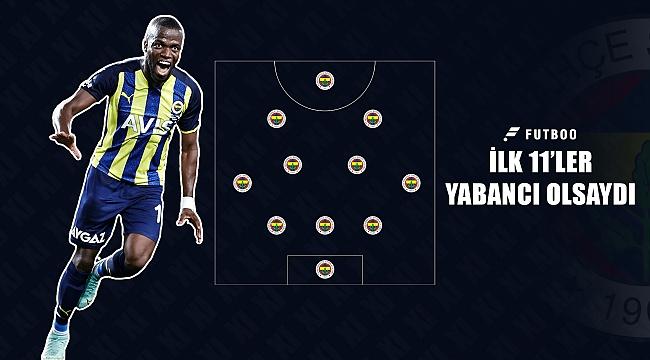 İlk 11'ler yabancı olsaydı #Fenerbahçe